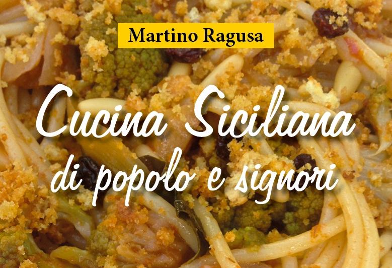 Ribera il 16 aprile martino ragusa presenter il libro cucina siciliana di popolo e signori - La cucina siciliana ...